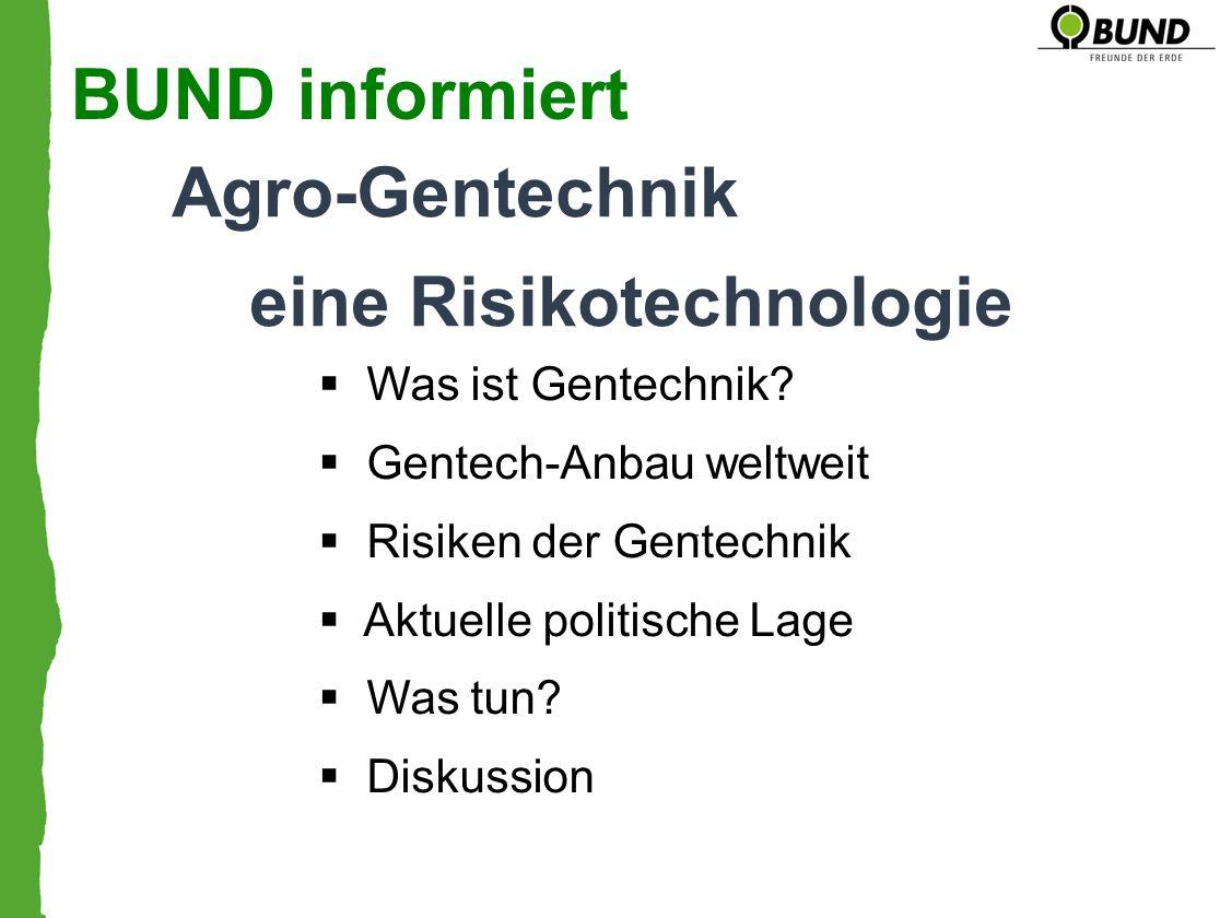 BUND informiert Agro-Gentechnik eine Risikotechnologie