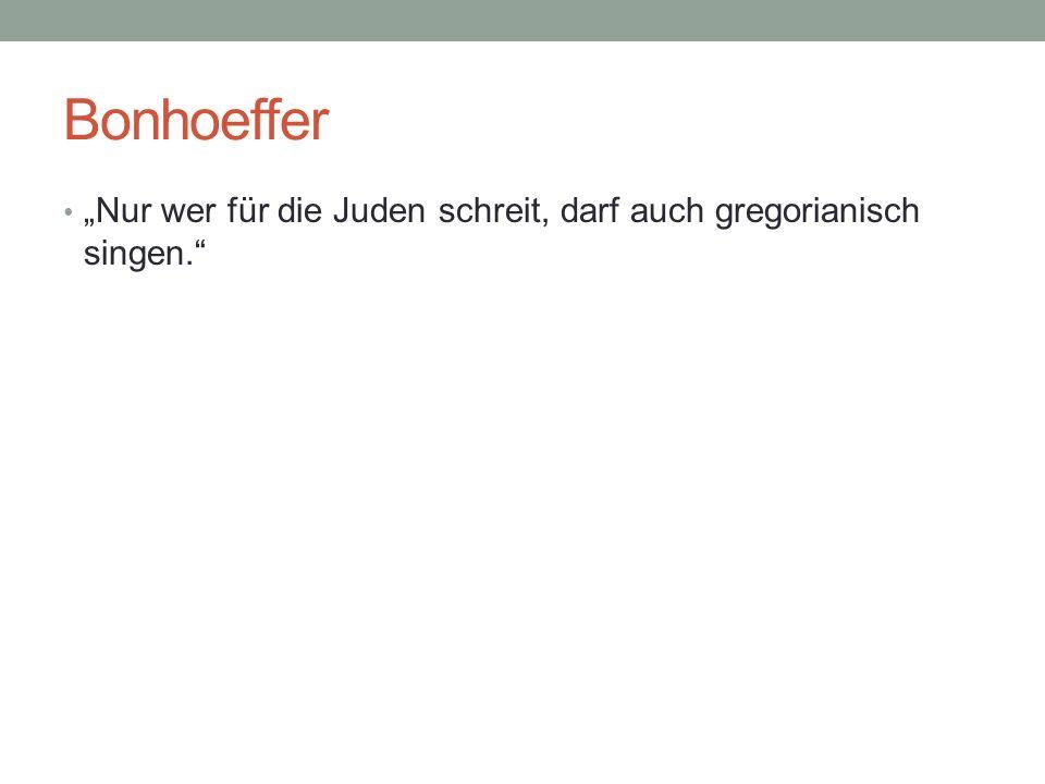 """Bonhoeffer """"Nur wer für die Juden schreit, darf auch gregorianisch singen."""