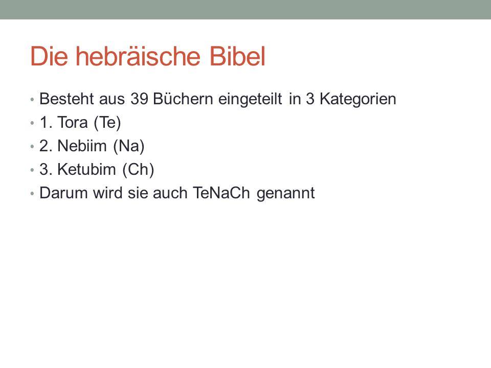 Die hebräische Bibel Besteht aus 39 Büchern eingeteilt in 3 Kategorien