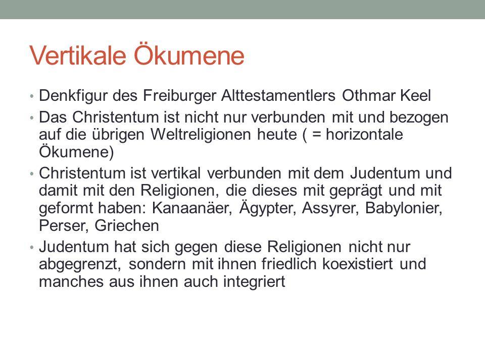Vertikale Ökumene Denkfigur des Freiburger Alttestamentlers Othmar Keel.