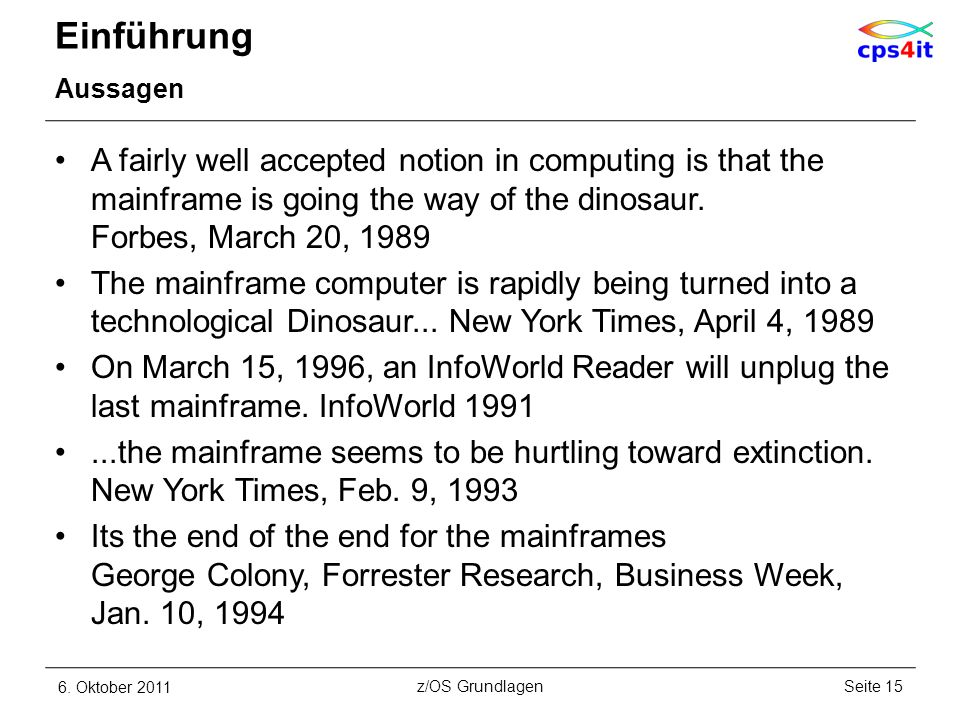 Einführung Aussagen. A fairly well accepted notion in computing is that the mainframe is going the way of the dinosaur. Forbes, March 20, 1989.