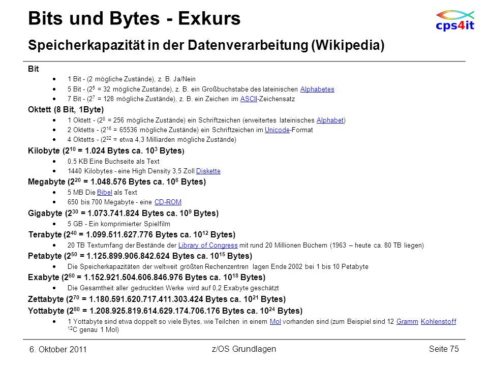 Bits und Bytes - Exkurs Speicherkapazität in der Datenverarbeitung (Wikipedia) Bit. 1 Bit - (2 mögliche Zustände), z. B. Ja/Nein.