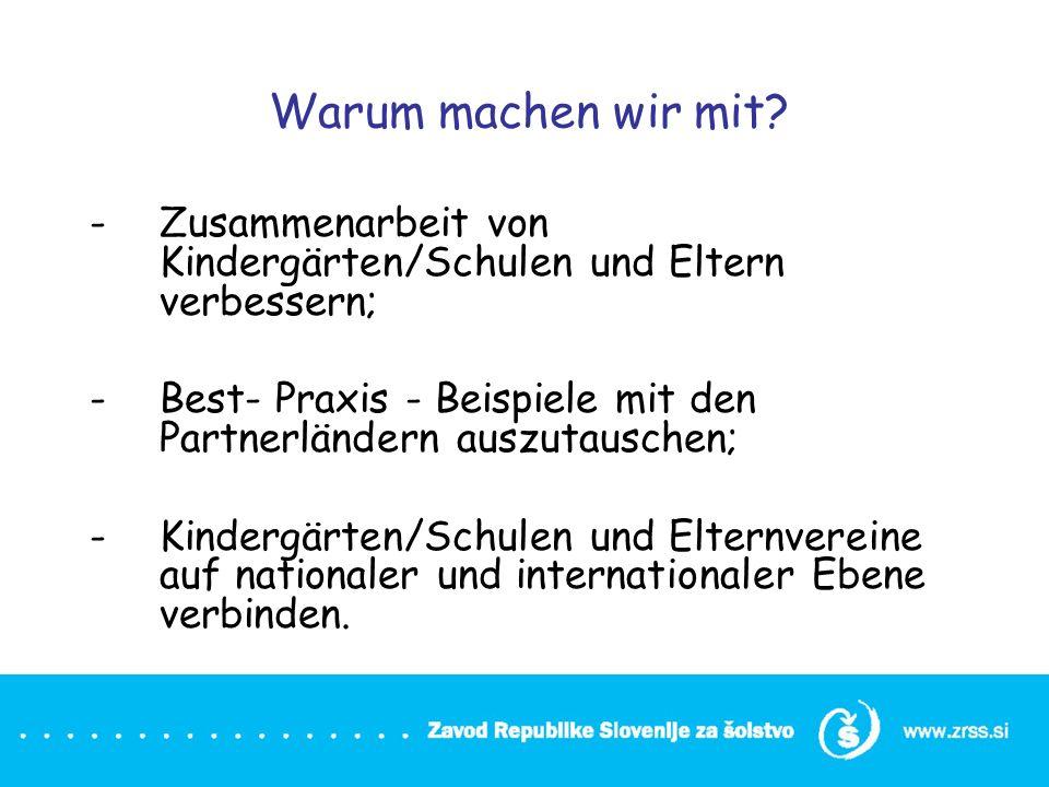 Warum machen wir mit Zusammenarbeit von Kindergärten/Schulen und Eltern verbessern; Best- Praxis - Beispiele mit den Partnerländern auszutauschen;