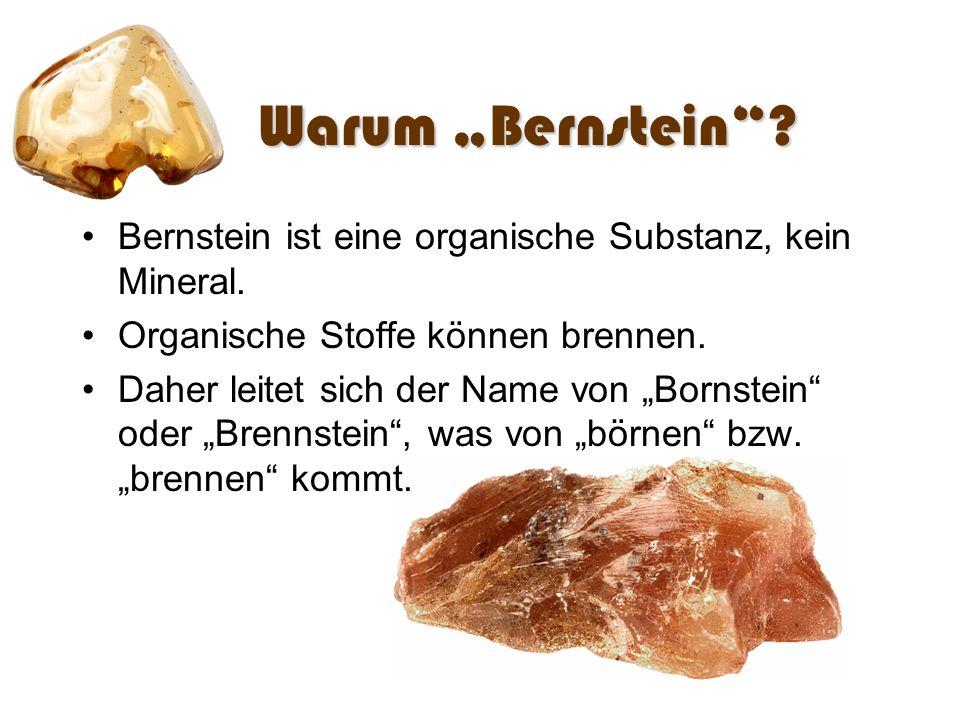 """Warum """"Bernstein Bernstein ist eine organische Substanz, kein Mineral. Organische Stoffe können brennen."""