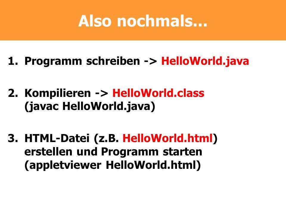 Also nochmals... Programm schreiben -> HelloWorld.java