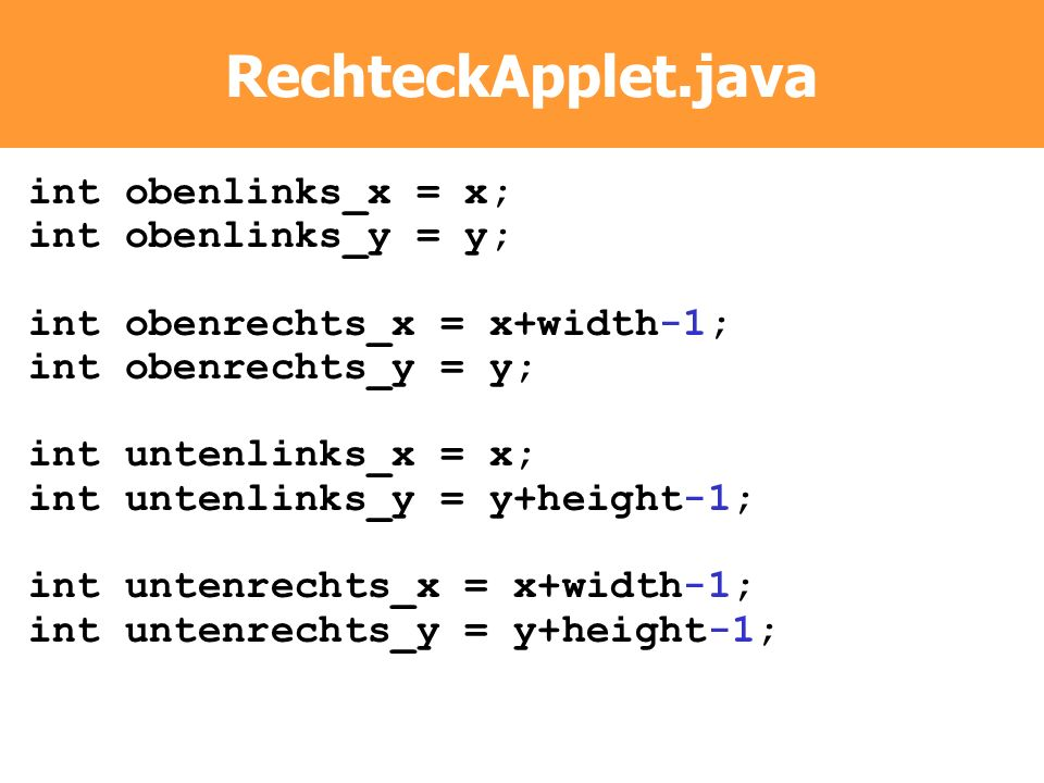 RechteckApplet.java int obenlinks_x = x; int obenlinks_y = y;