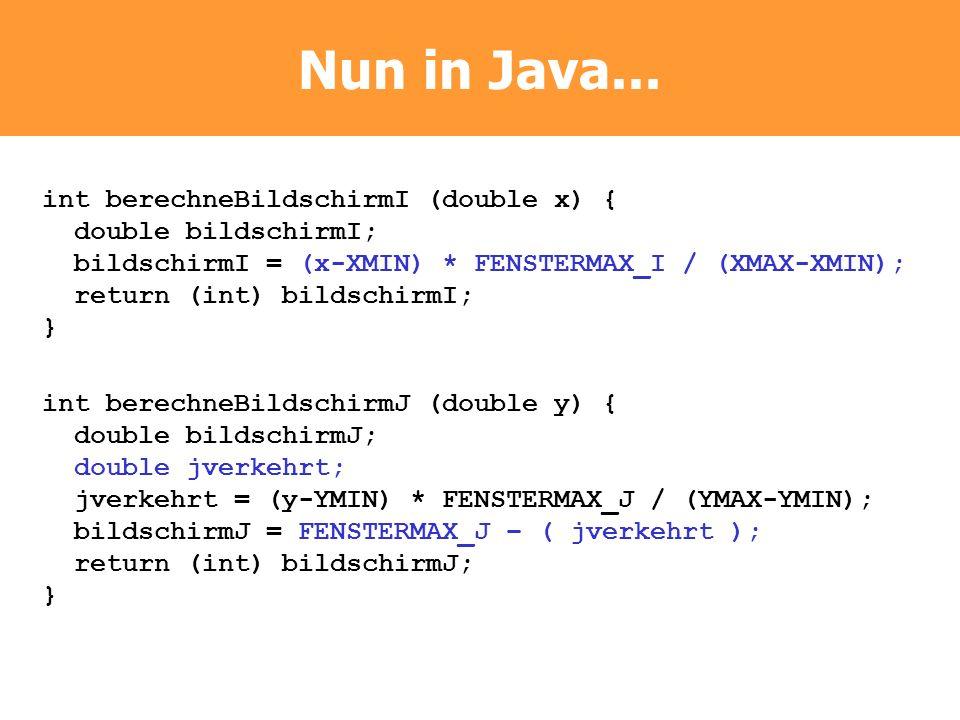 Nun in Java... int berechneBildschirmI (double x) {