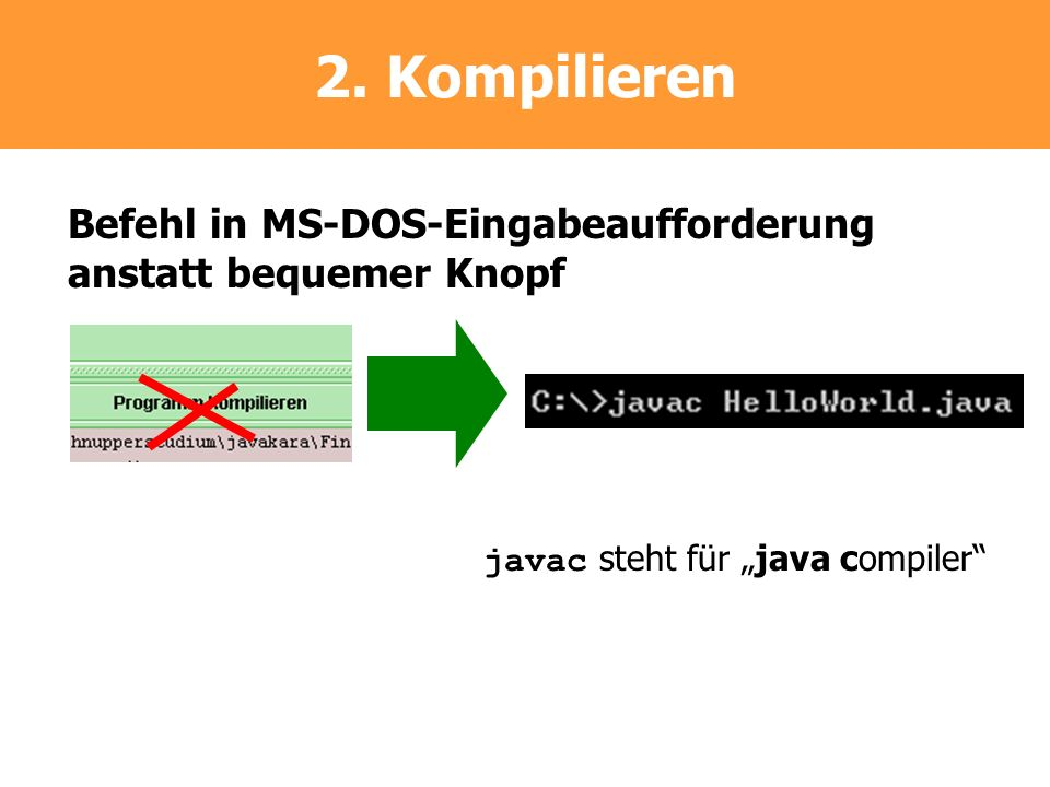 2. Kompilieren Befehl in MS-DOS-Eingabeaufforderung anstatt bequemer Knopf.