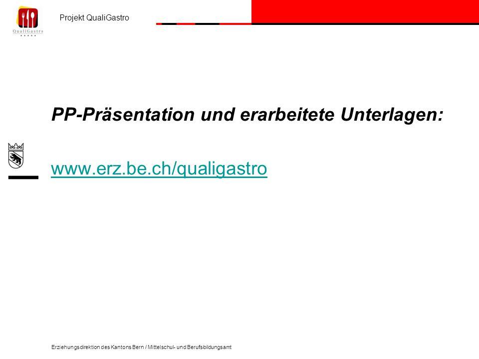 PP-Präsentation und erarbeitete Unterlagen: www.erz.be.ch/qualigastro