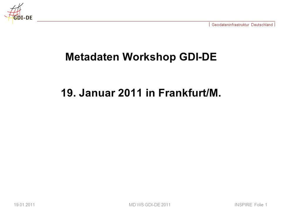 Metadaten Workshop GDI-DE 19. Januar 2011 in Frankfurt/M.