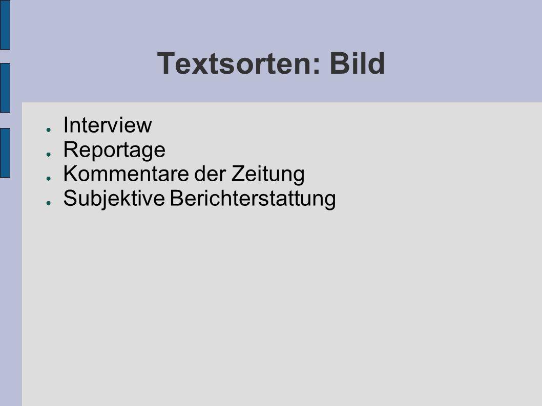 Textsorten: Bild Interview Reportage Kommentare der Zeitung