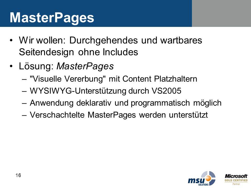 MasterPages Wir wollen: Durchgehendes und wartbares Seitendesign ohne Includes. Lösung: MasterPages.