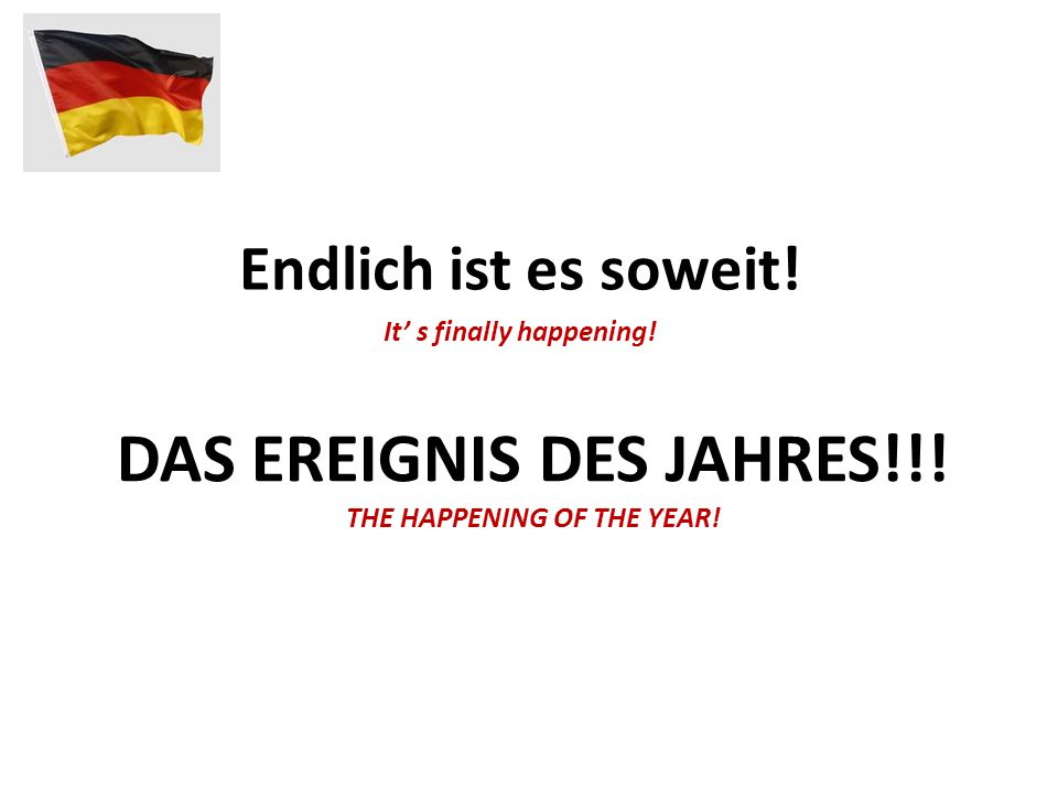Das Ereignis des Jahres!!! The happening of the year!
