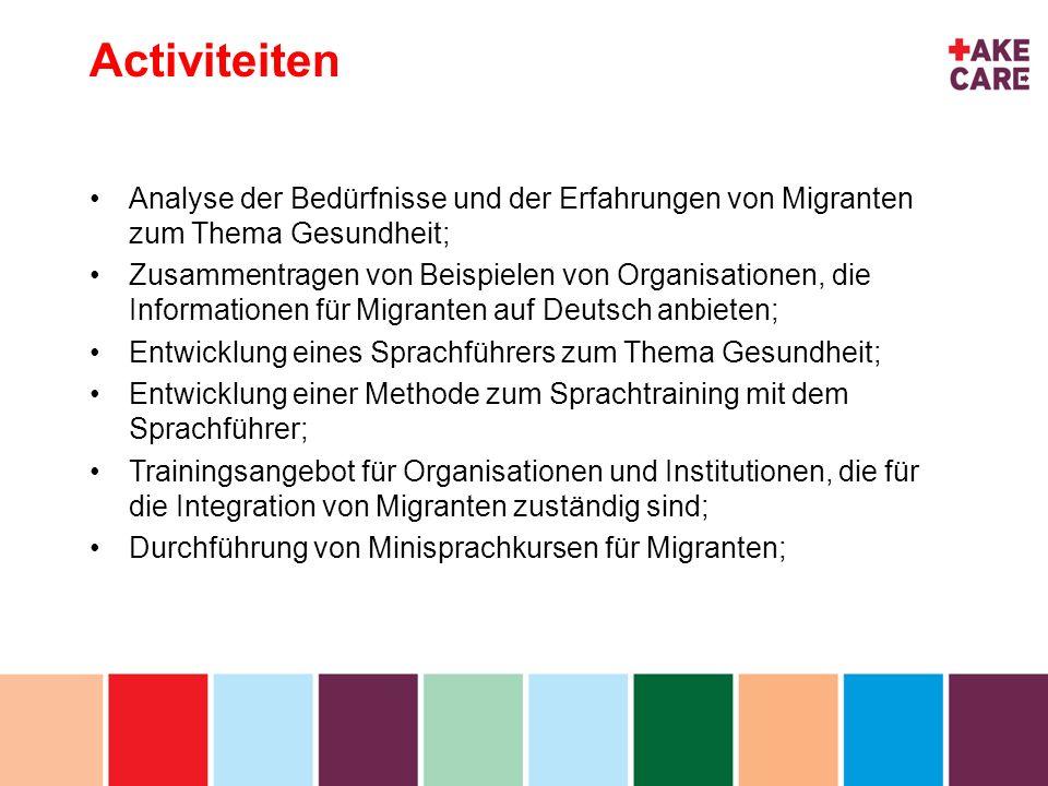 Activiteiten Analyse der Bedürfnisse und der Erfahrungen von Migranten zum Thema Gesundheit;