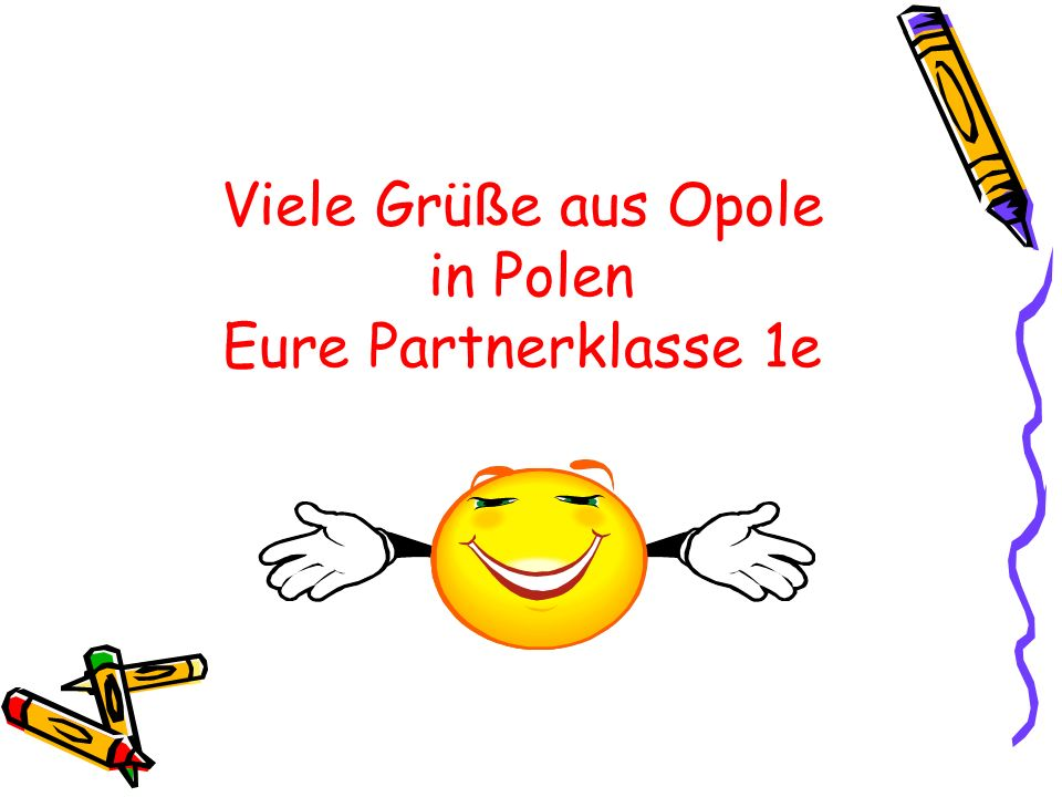 Viele Grüße aus Opole in Polen Eure Partnerklasse 1e