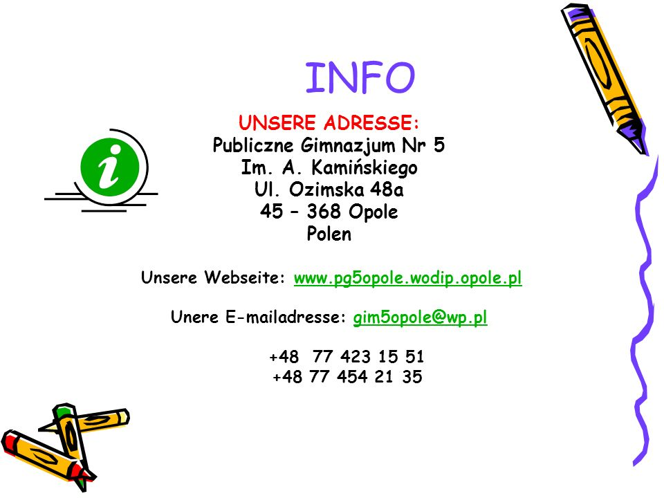 Publiczne Gimnazjum Nr 5 Unere E-mailadresse: gim5opole@wp.pl