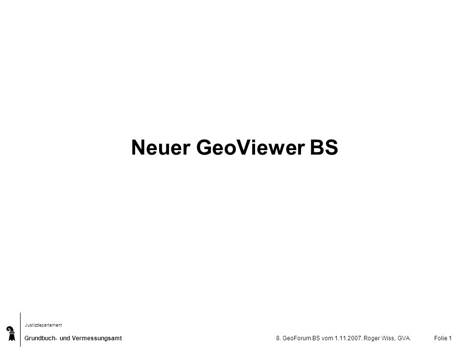 Neuer GeoViewer BS 8. GeoForum BS vom 1.11.2007. Roger Wiss, GVA.