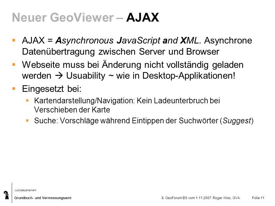 Neuer GeoViewer – AJAX AJAX = Asynchronous JavaScript and XML. Asynchrone Datenübertragung zwischen Server und Browser.
