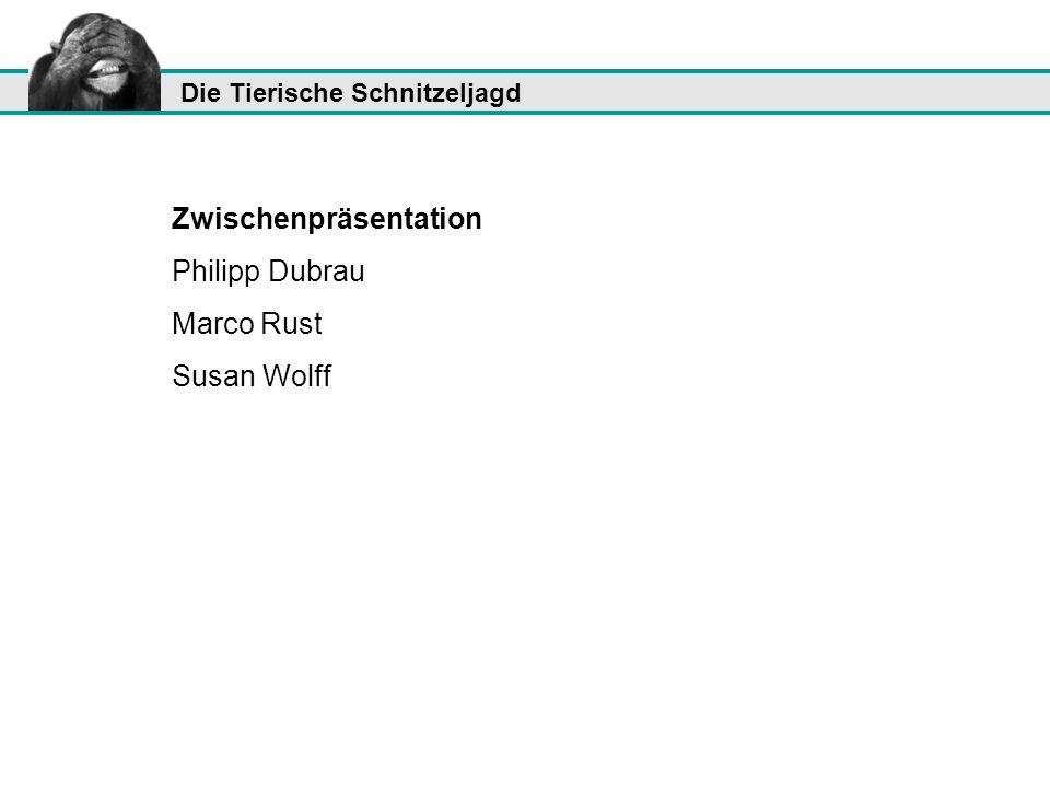 Zwischenpräsentation Philipp Dubrau Marco Rust Susan Wolff
