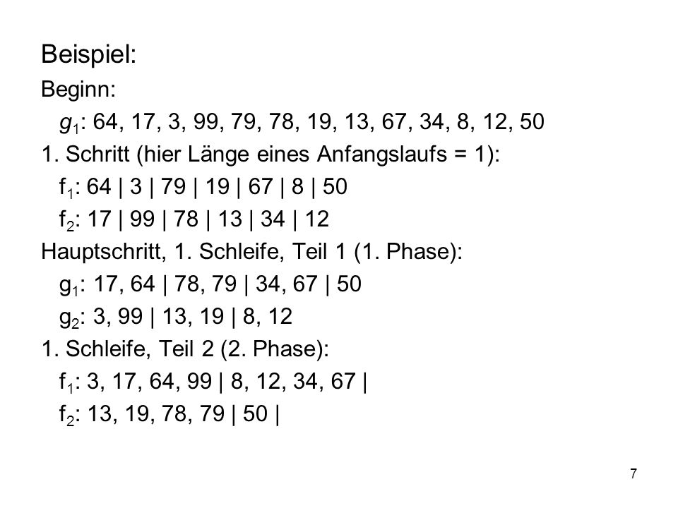 Beispiel: Beginn: g1: 64, 17, 3, 99, 79, 78, 19, 13, 67, 34, 8, 12, 50. 1. Schritt (hier Länge eines Anfangslaufs = 1):