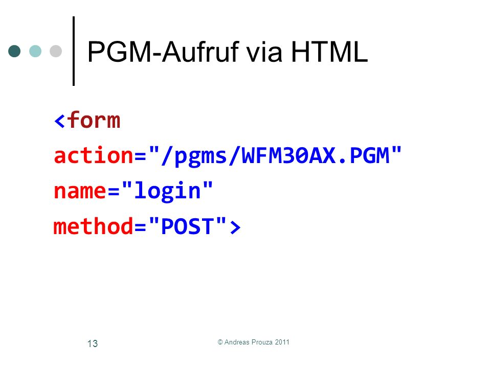 PGM-Aufruf via HTML <form action= /pgms/WFM30AX.PGM name= login method= POST > © Andreas Prouza 2011.
