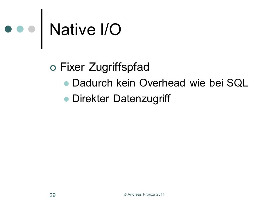 Native I/O Fixer Zugriffspfad Dadurch kein Overhead wie bei SQL