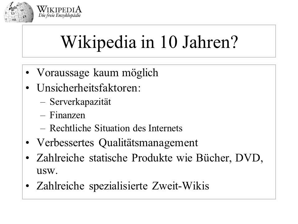 Wikipedia in 10 Jahren Voraussage kaum möglich Unsicherheitsfaktoren: