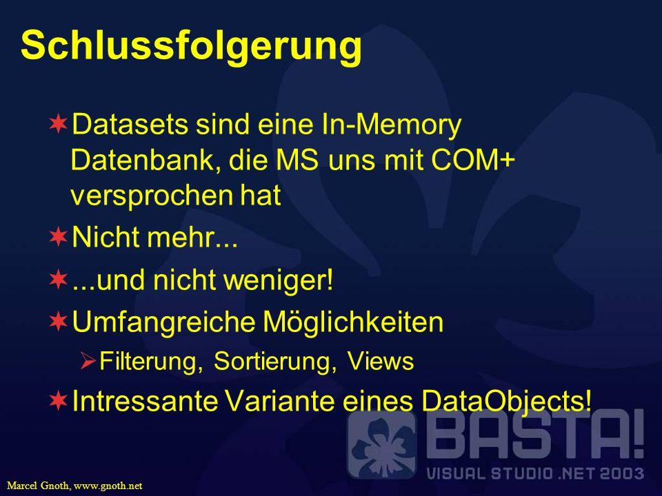 SchlussfolgerungDatasets sind eine In-Memory Datenbank, die MS uns mit COM+ versprochen hat. Nicht mehr...