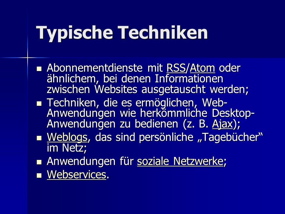 Typische Techniken Abonnementdienste mit RSS/Atom oder ähnlichem, bei denen Informationen zwischen Websites ausgetauscht werden;