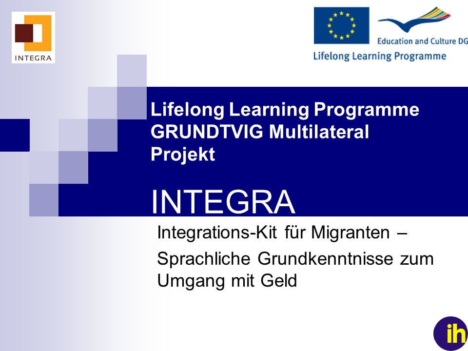 Lifelong Learning Programme GRUNDTVIG Multilateral Projekt INTEGRA