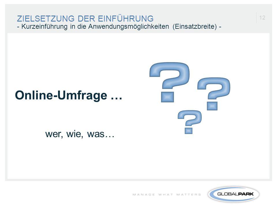 Online-Umfrage … wer, wie, was… ZIELSETZUNG DER EINFÜHRUNG