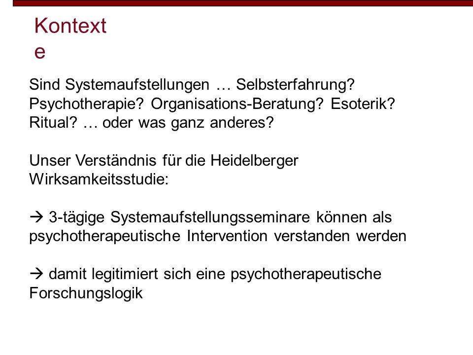 Kontexte Sind Systemaufstellungen … Selbsterfahrung Psychotherapie Organisations-Beratung Esoterik Ritual … oder was ganz anderes
