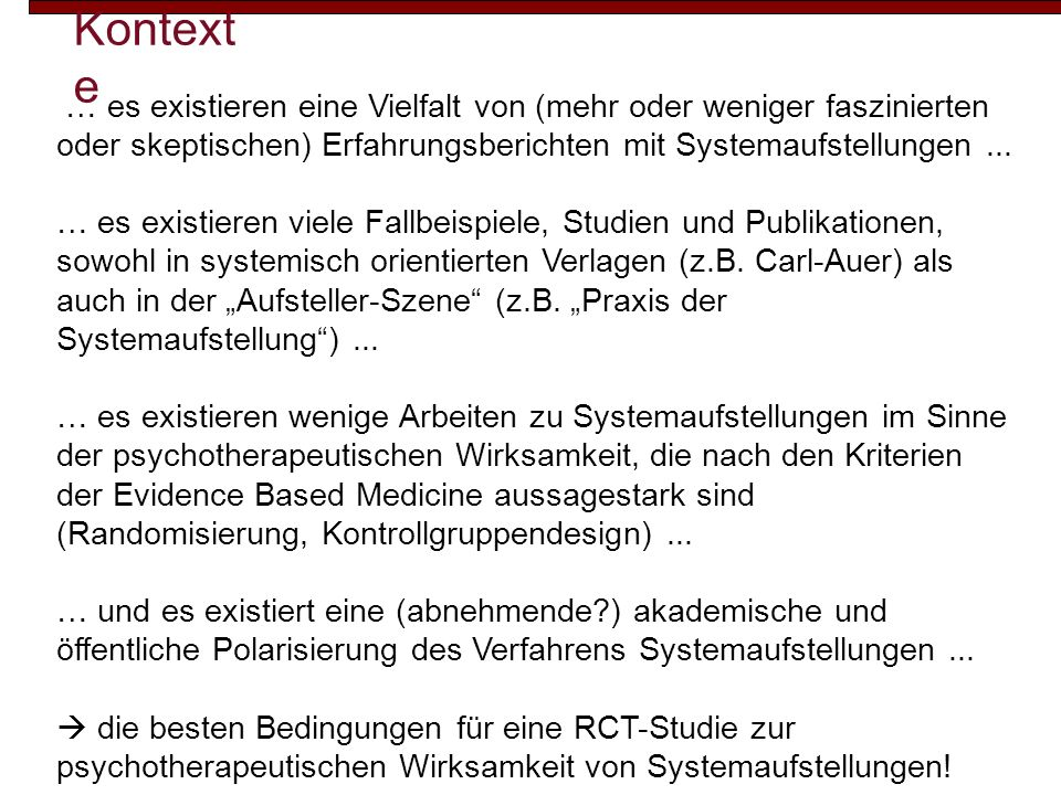 Kontexte … es existieren eine Vielfalt von (mehr oder weniger faszinierten oder skeptischen) Erfahrungsberichten mit Systemaufstellungen ...