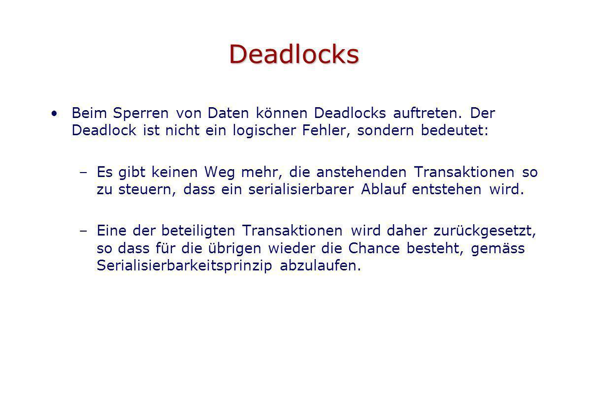 Deadlocks Beim Sperren von Daten können Deadlocks auftreten. Der Deadlock ist nicht ein logischer Fehler, sondern bedeutet: