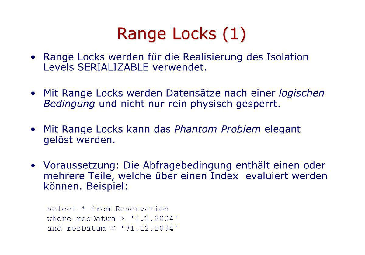 Range Locks (1) Range Locks werden für die Realisierung des Isolation Levels SERIALIZABLE verwendet.