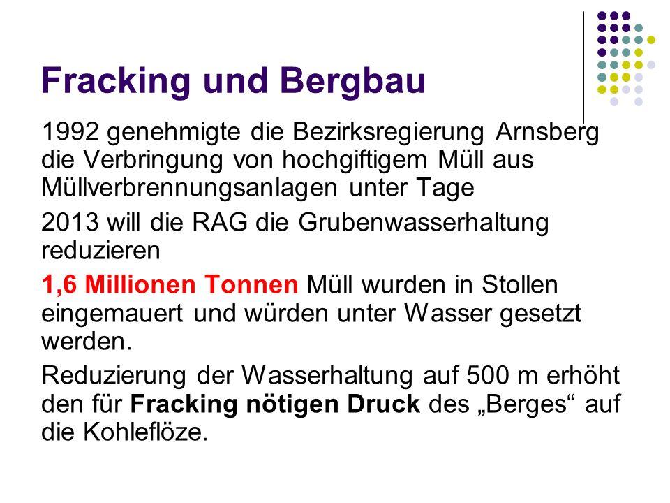 Fracking und Bergbau 1992 genehmigte die Bezirksregierung Arnsberg die Verbringung von hochgiftigem Müll aus Müllverbrennungsanlagen unter Tage.