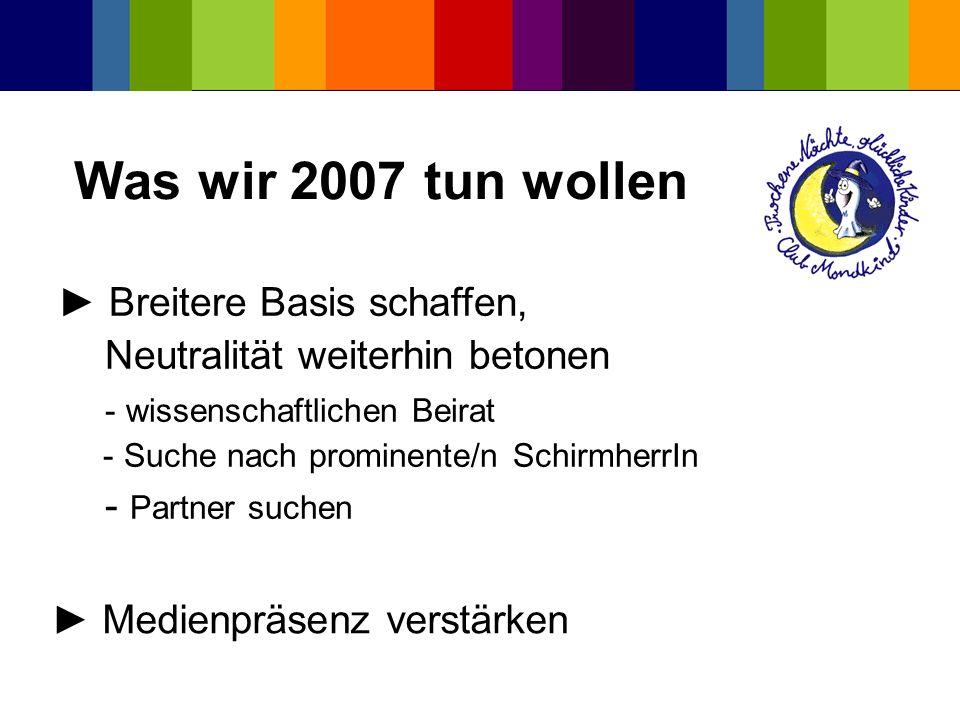 Was wir 2007 tun wollen ► Breitere Basis schaffen,