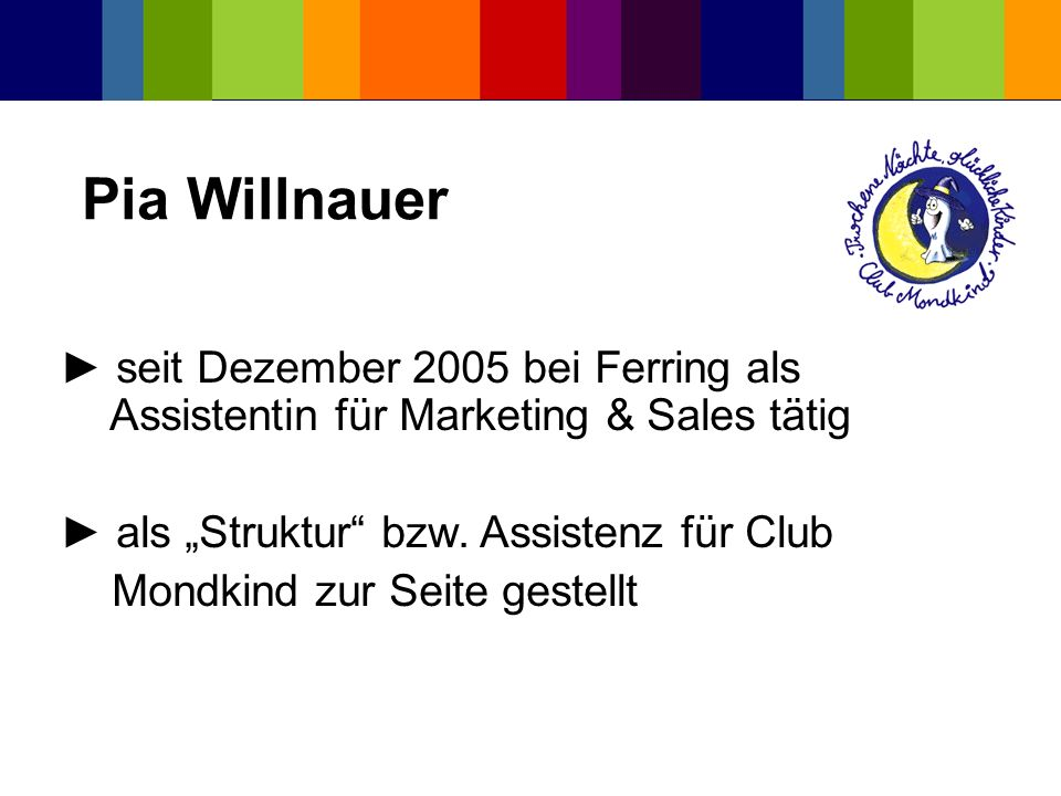 """Pia Willnauer ► seit Dezember 2005 bei Ferring als Assistentin für Marketing & Sales tätig. ► als """"Struktur bzw. Assistenz für Club."""