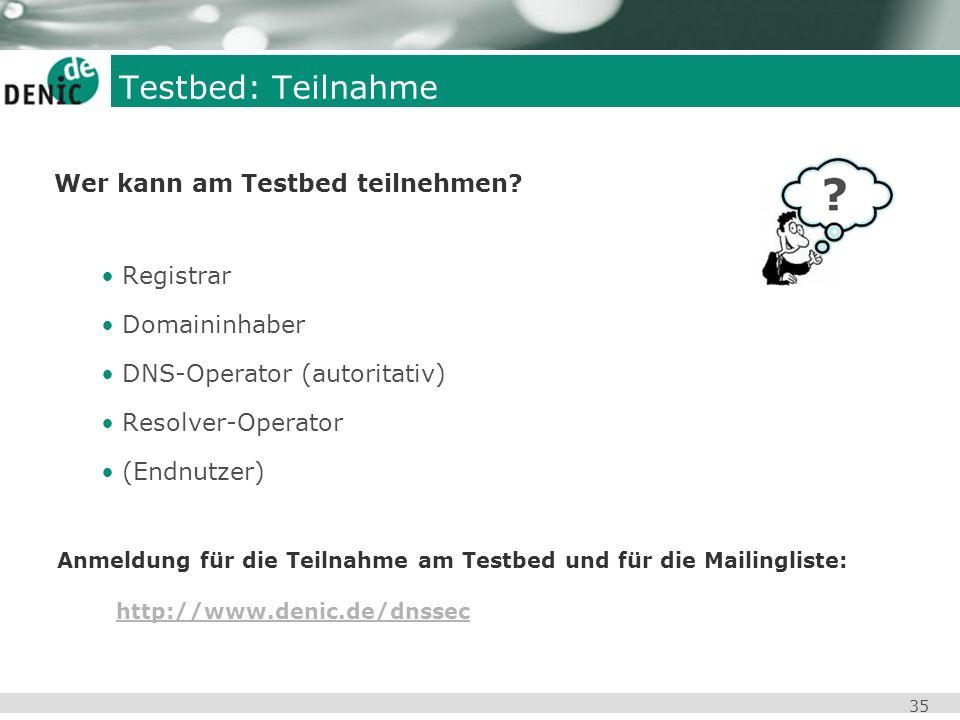 Testbed: Teilnahme Wer kann am Testbed teilnehmen Registrar