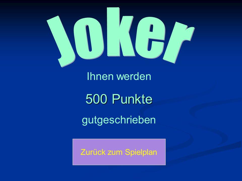 500 Punkte Joker Ihnen werden gutgeschrieben Zurück zum Spielplan