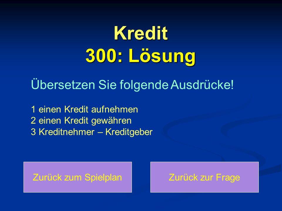 Kredit 300: Lösung Übersetzen Sie folgende Ausdrücke!