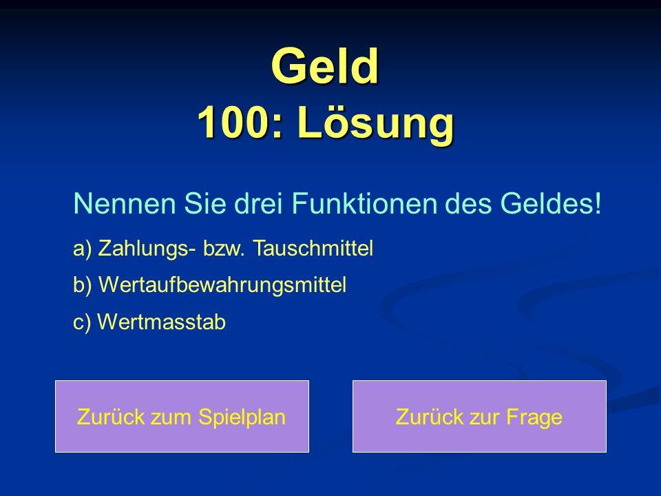 Geld 100: Lösung Nennen Sie drei Funktionen des Geldes!