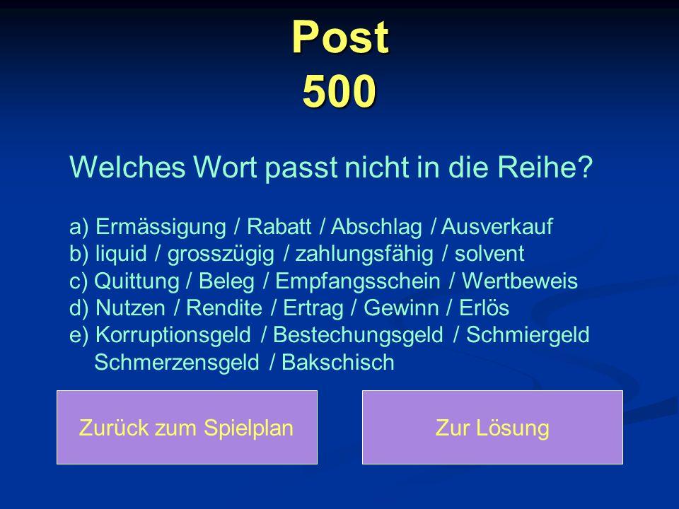 Post 500 Welches Wort passt nicht in die Reihe a) Ermässigung / Rabatt / Abschlag / Ausverkauf.