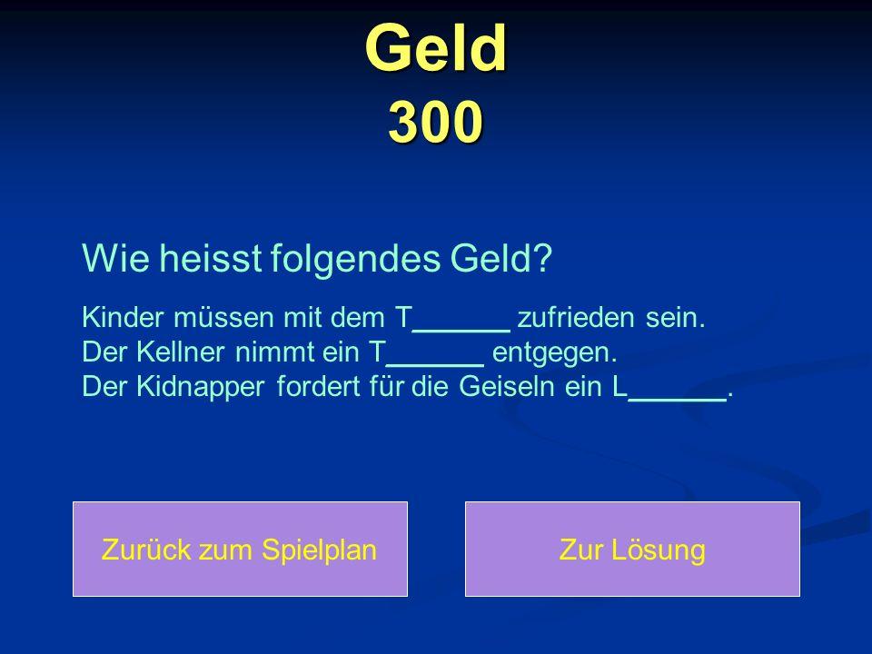 Geld 300 Wie heisst folgendes Geld