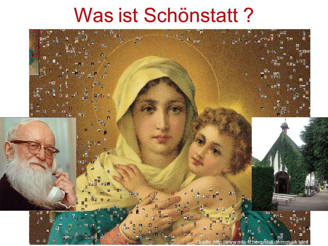 Was ist Schönstatt Quelle: http://www.mta-schoenstatt.de/mosaik.html