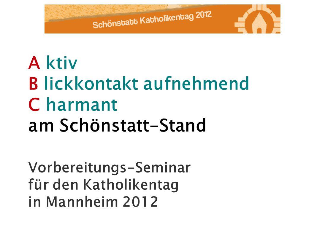 A ktiv B lickkontakt aufnehmend C harmant am Schönstatt-Stand Vorbereitungs-Seminar für den Katholikentag in Mannheim 2012