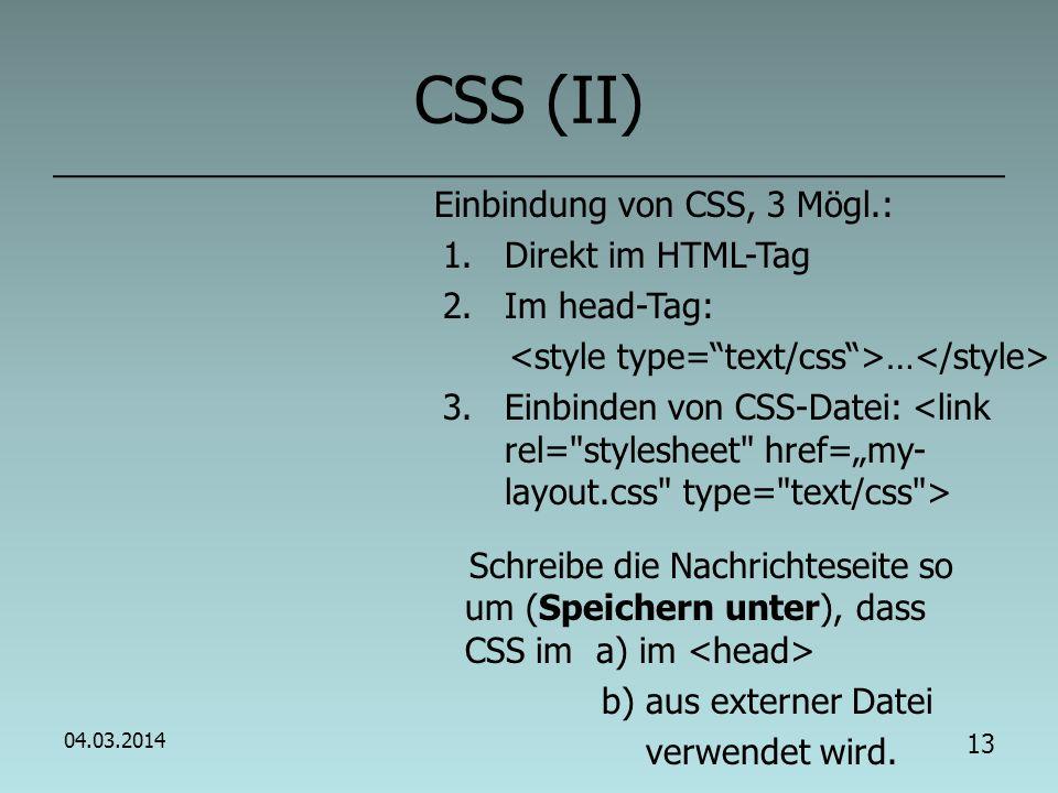 CSS (II) Einbindung von CSS, 3 Mögl.: Direkt im HTML-Tag Im head-Tag: