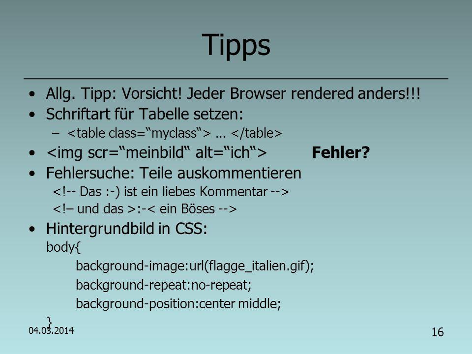 Tipps Allg. Tipp: Vorsicht! Jeder Browser rendered anders!!!