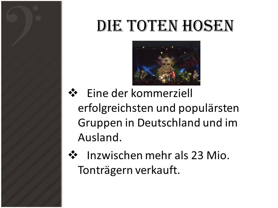 Die Toten Hosen Eine der kommerziell erfolgreichsten und populärsten Gruppen in Deutschland und im Ausland.