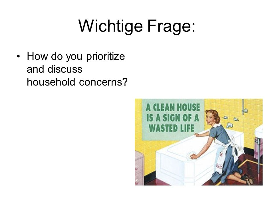 Wichtige Frage: How do you prioritize and discuss household concerns